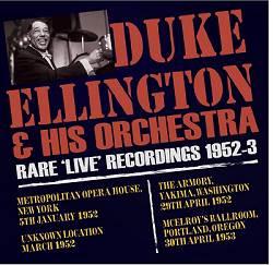 DUKE ELLINGTON <br>& HIS ORCHESTRA<BR>RARE 'LIVE' RECORDINGS 1952-3